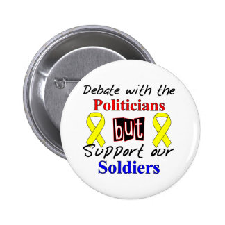 Debate with the politicians but support our Soldie Button