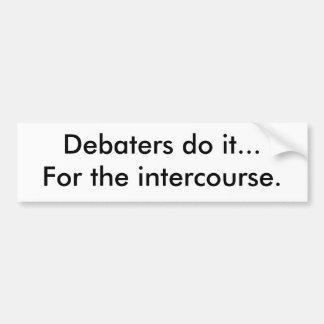Debaters do it...For the intercourse. Bumper Sticker