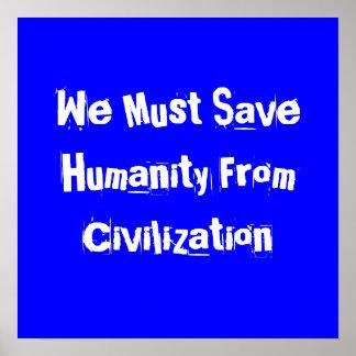 Debemos ahorrar humanidad de la civilización póster