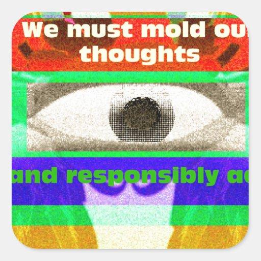 Debemos moldear nuestros pensamientos y actuar calcomanía cuadradas personalizadas