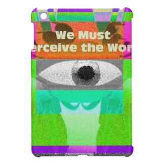 Debemos percibir el mundo iPad mini cárcasa