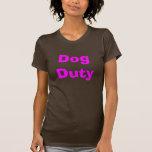 Deber del perro camisetas