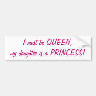 Debo ser reina, mi hija soy pegatina de la princes etiqueta de parachoque