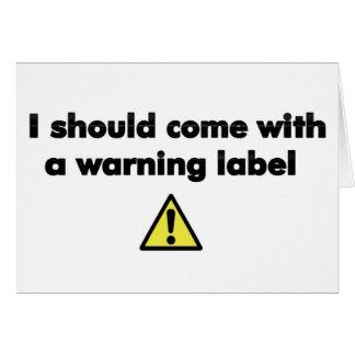 Debo venir con una etiqueta de advertencia felicitaciones