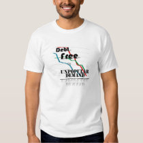 Debt Free by Unpopular Demand Tee Shirts