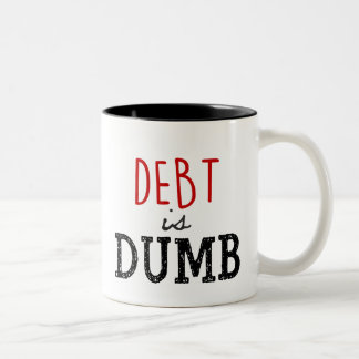 Debt is Dumb Coffee Mug