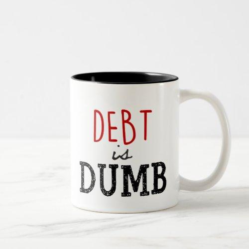Debt is Dumb Coffee Mug