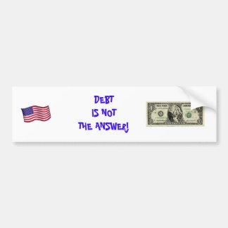 DEBT IS NOTTHE ANSWER! BUMPER STICKER