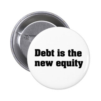 Debt is the new equity pinback button