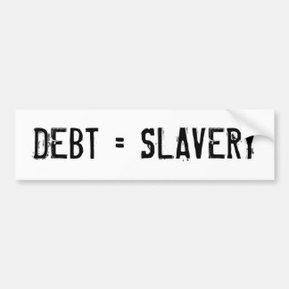 """Debt = Slavery"" Bumper Sticker"