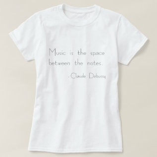 Debussy  Music  Is  The  Space T-shirt at Zazzle
