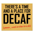 Decaf Coffee Hater Funny Poster Sign