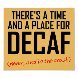 Decaf Coffee Hater Funny Poster Sign at Zazzle