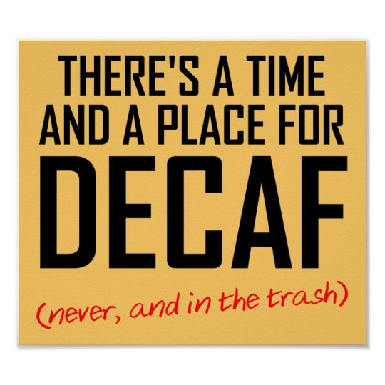 Decaf Coffee Hater Funny Poster Sign Zazzle Com