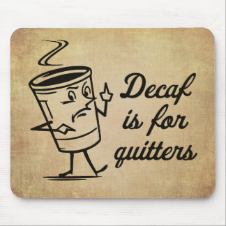 Decaf Is For Quitters Mouse Pad