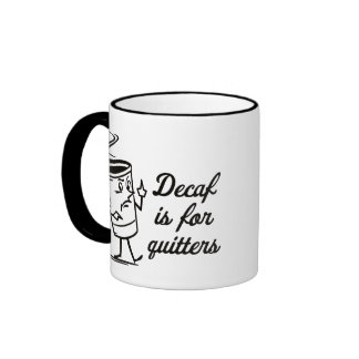 Decaf Is For Quitters Ringer Coffee Mug