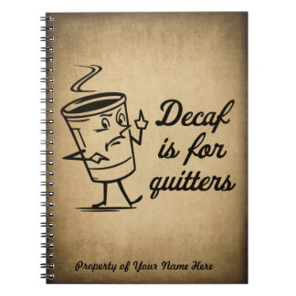 Decaf Is For Quitters Spiral Notebooks