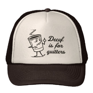 Decaf Is For Quitters Trucker Hat