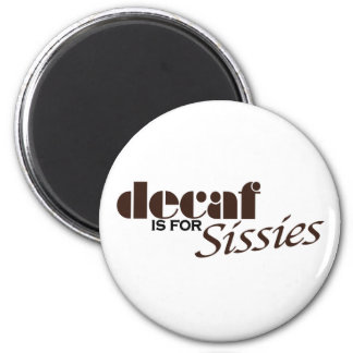 Decaf Is For Sissies Magnet