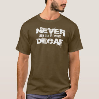 Decaf is for whimps! T-Shirt