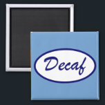 """Decaf Name Patch Decaffeinated Magnet<br><div class=""""desc"""">In this crazy caffeinated world some of us just want a nice cup of decaf! We don&#39;t need Starbucks,  caffeine,  or all those fancy coffee drinks. Just an old fashioned decaf or herbal tea please!</div>"""