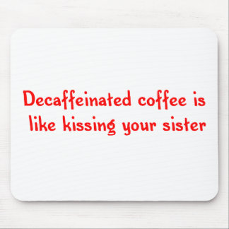 Decaffeinated Coffee Mousepad