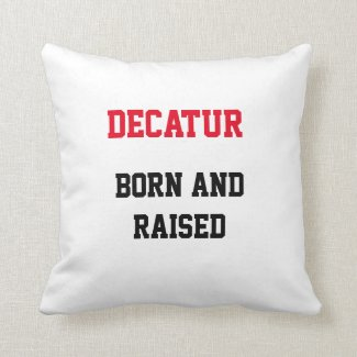 Decatur Born and Raised Throw Pillow