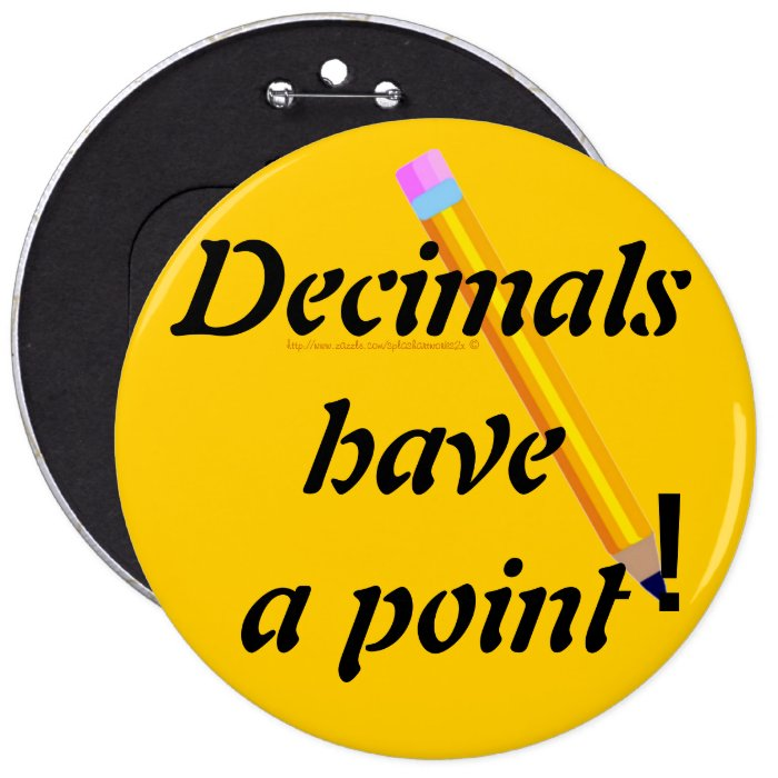 """""""Decimals have a point-PUN"""" Pinback Button"""