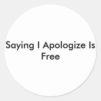 Decir I Apologize está libre Pegatina Redonda
