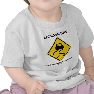 Decision Making Can Be As Slippery As A Wet Road T Shirt