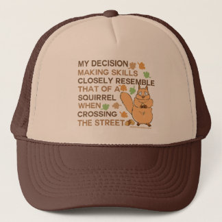 Decision Making Skills Squirrel Humor Trucker Hat