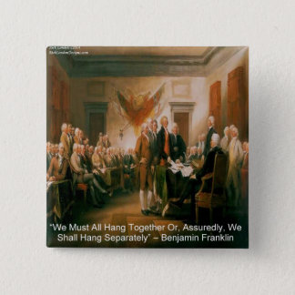 Declaration Of Independence & Ben Franklin Quote Pinback Button