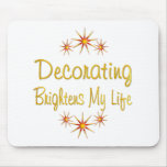 Decorating Brightens My Life Mouse Pad