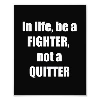 DECORATIONS on KODAK  Wisdom: LIFE Fighter Quitter Photo Print
