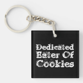 Dedicated Eater of Cookies. Slogan. Single-Sided Square Acrylic Keychain