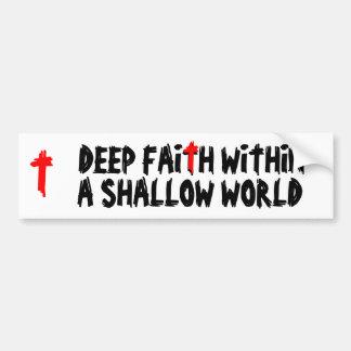 Deep Faith Shallow World Bumper Sticker