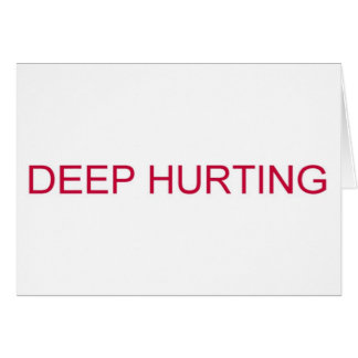 DEEP HURTING note card