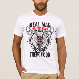 "Deer Hunting ""Real Man Hunt For Their Food T-Shirt"