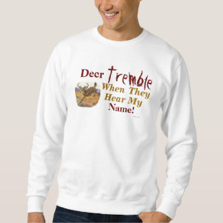 Deer Tremble When They Hear My Name Sweatshirt