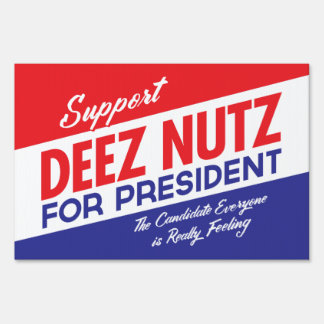Deez Nuts for President Yard Signs