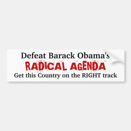 Defeat Barack Obama's RADICAL AGENDA . . . Bumper Stickers