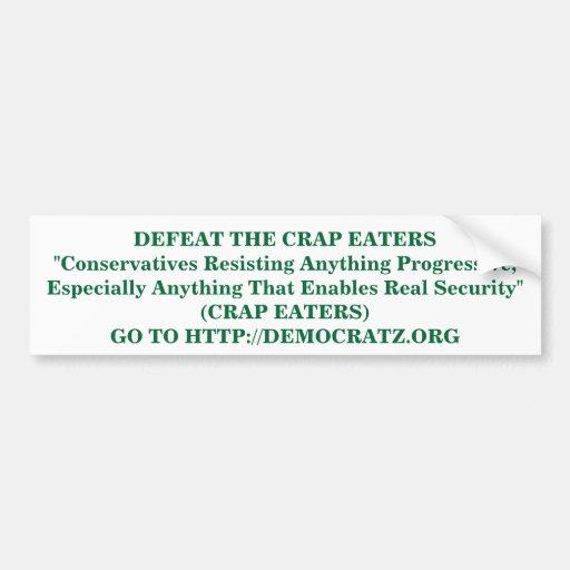 DEFEAT THE CRAP EATERS ! HTTP://DEMOCRATZ.ORG CAR BUMPER STICKER
