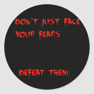 Defeat your fears Button Classic Round Sticker