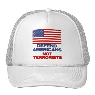 Defend Americans - Not Terrorists Hat