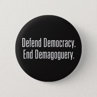 Defend Democracy / End Demagoguery Button