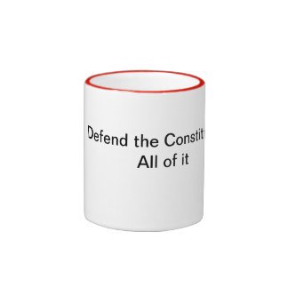 Defend the Constitution, all of it Ringer Mug