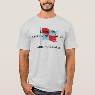 Defend the Constitution . . . All of it T-Shirt