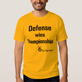 Defense wins Championships 6 (front only) T-shirts