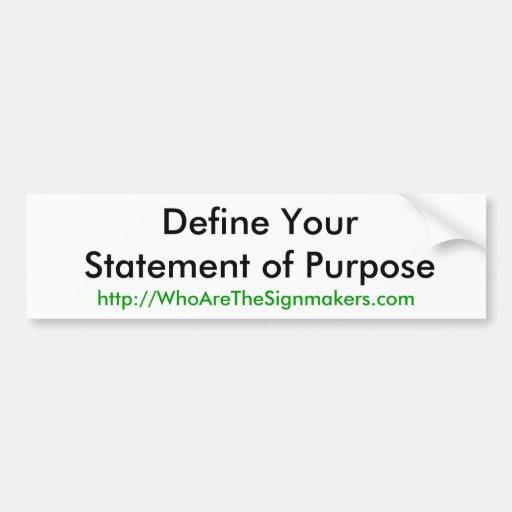 Define Your Statement Of Purpose Bumper Sticker Zazzle