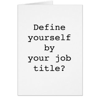 Define yourself byyour job title? card
